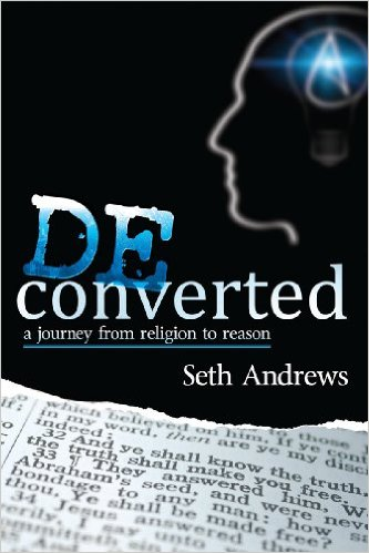 Seth Andrews book Deconverted, a journey from religion to reason