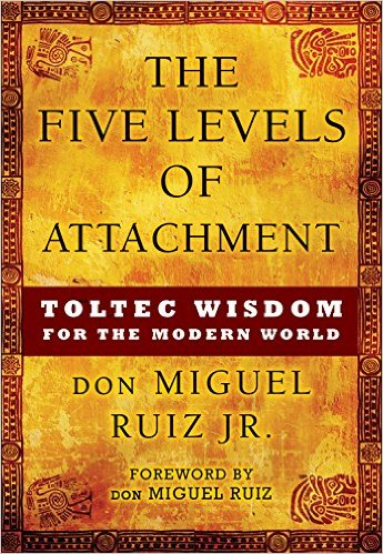 don Miguel Ruiz Jr. book cover five levels of attachment