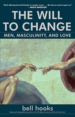 April Book Review: The Will to Change: Men, Masculinity, and Love by bell hooks