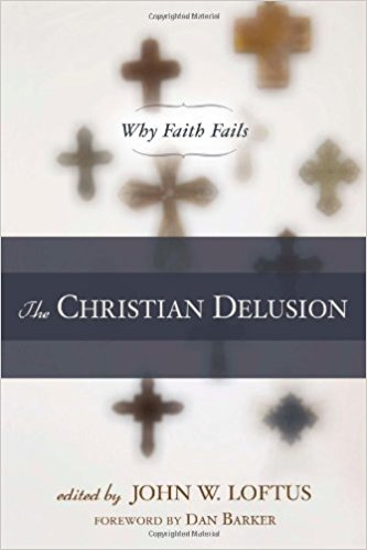 June Book Review: The Christian Delusion: Why Faith Fails edited by John W. Loftus
