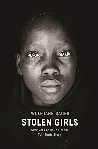 February Book Review: Stolen Girls: Survivors of Boko Haram Tell Their Story by Wolfgang Bauer