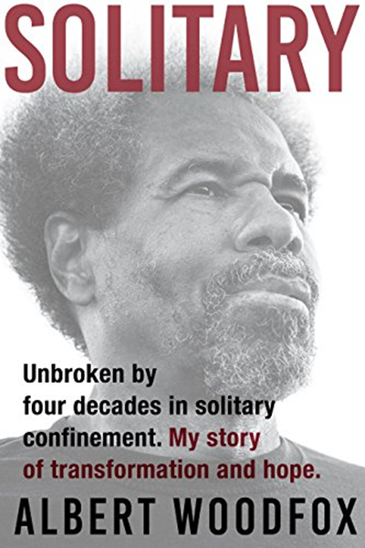 Book Review: Solitary: Unbroken by Four Decades in Solitary Confinement. My Story of Transformation and Hope by Albert Woodfox
