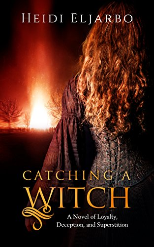 Book Review: Catching a Witch: A Novel of Loyalty, Deception, and Superstition by HeidiEljarbo